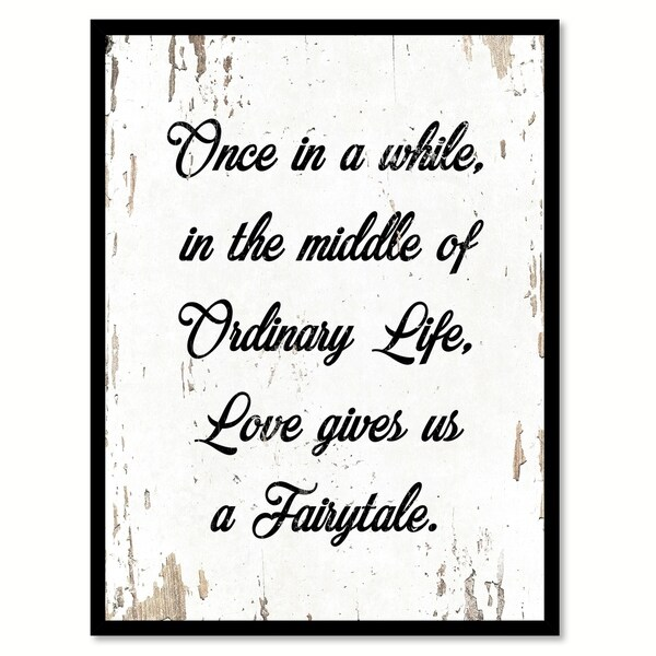 Once In A While The Middle Of An Ordinary Life Love Gives Us Fairytale