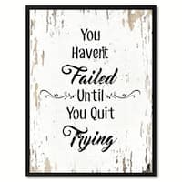 You Haven't Failed Until You Quit Trying Motivation Quote Saying Canvas Print Picture Frame Home Decor Wall Art