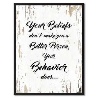 Your Beliefs Don't Make You A Better Person Your Behavior Does Inspirational Quote Saying Canvas Print Picture Frame
