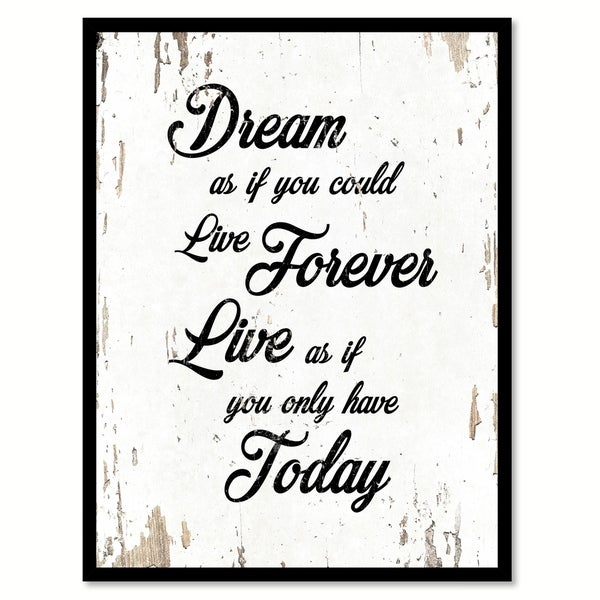Shop Dream As If You Could Live Forever Live As If You Only Have ...