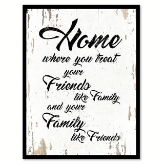 Home Where You Treat Your Friends Like Family & Your Family Like Friends Saying Canvas Print Picture Frame