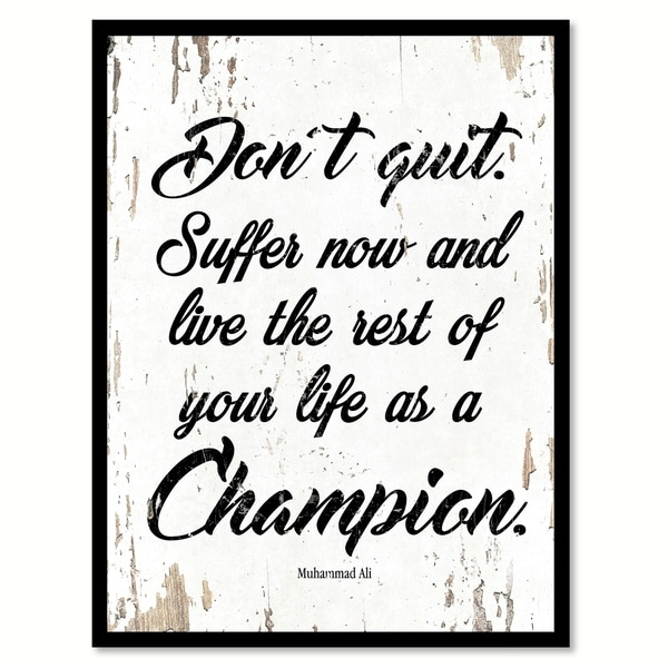 Don\'t Quit Suffer Now & Live The Rest Of Your Life As A Champion ...