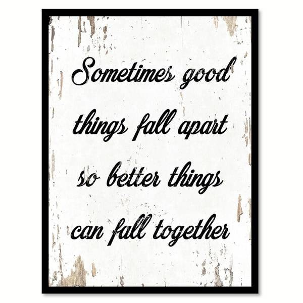Shop Sometimes Good Things Fall Apart So Better Things Can