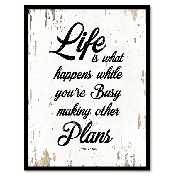 Life Is What Happens While You\'re Busy Making Other Plans John ...