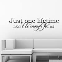 Just One Lifetime Will Not Be Enough For Us Wall Vinyl