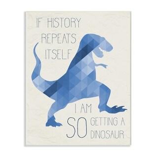 Stupell Industries I Am SO Getting a Dinosaur Trex Wall Plaque Art