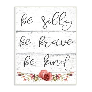 Stupell Industries Be Silly Brave and Kind Floral Wall Plaque Art