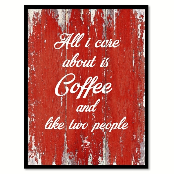 All I Care About Is Coffee & Like Two People Saying Canvas Print Picture Frame Home Decor Wall Art