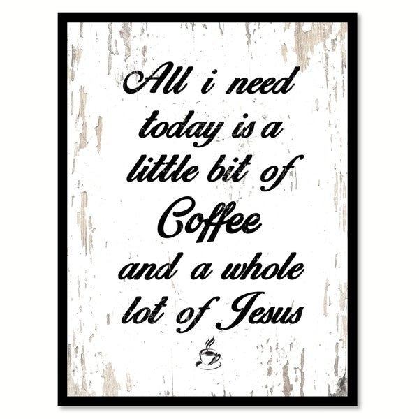 Shop All I Need Today Is A Little Bit Of Coffee A Whole Lot Of