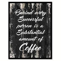 Behind Every Successful Person Is A Substantial Amount Of Coffee Saying Canvas Print Picture Frame Home Decor Wall Art