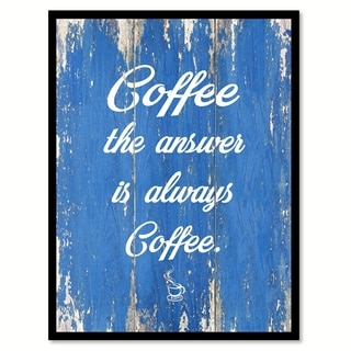 Coffee The Answer Is Always Coffee Saying Canvas Print Picture Frame Home Decor Wall Art
