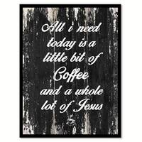 All I Need Today Is A Little Bit of Coffee & A Whole Lot of Jesus Saying Canvas Print Picture Frame Home Decor Wall Art