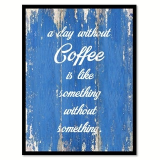 A Day Without Coffee Is Like Something Without Something Saying Canvas Print Picture Frame Home Decor Wall Art