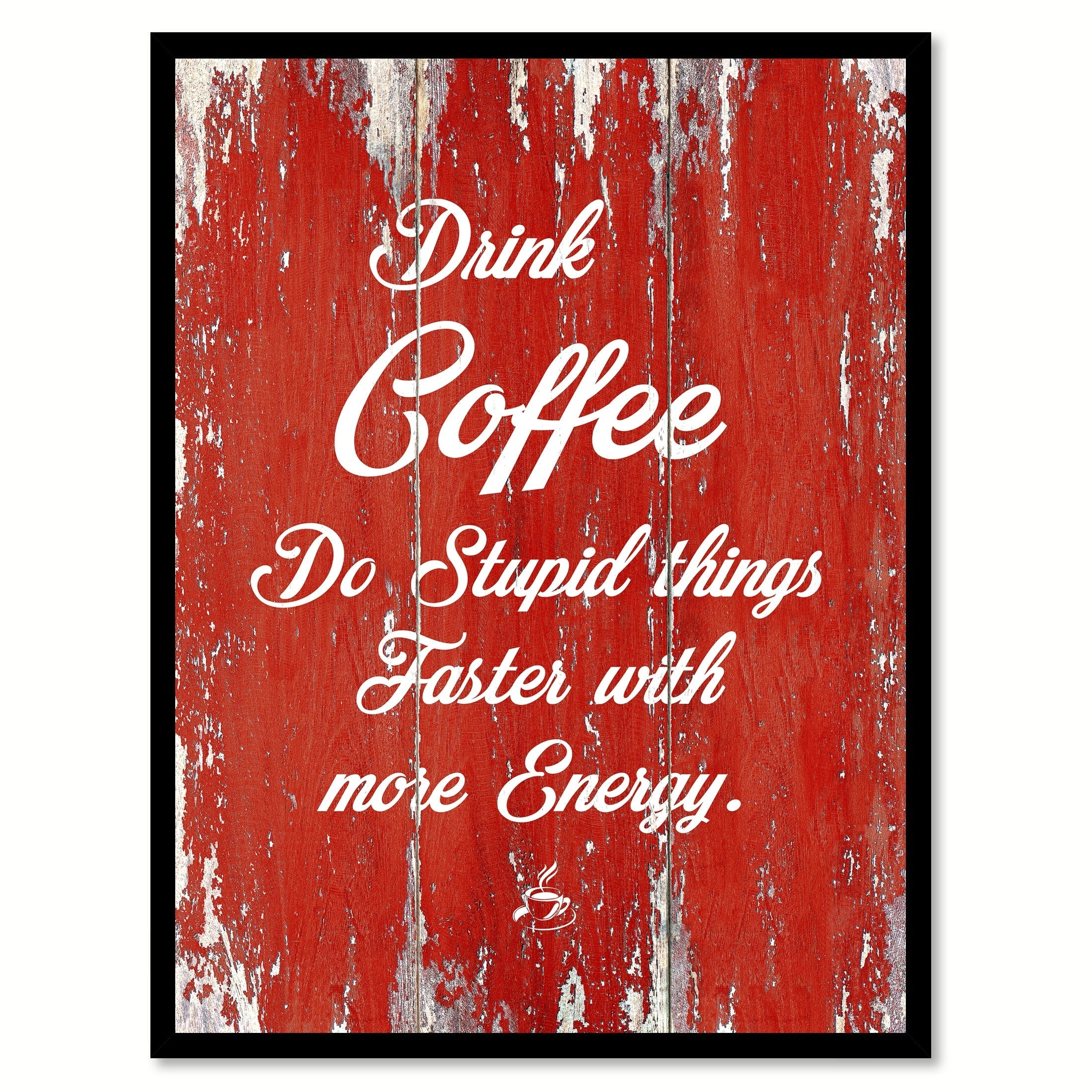 Drink Coffee Do Stupid Things Faster With More Energy Saying Canvas Print  Picture Frame Home Decor Wall Art