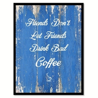Friends Don't Let Friends Drink Bad Coffee Saying Canvas Print Picture Frame Home Decor Wall Art