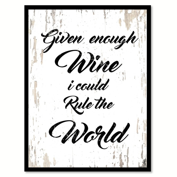 Given Enough Wine I Could Rule The World Saying Canvas Print Picture Frame Home Decor Wall Art