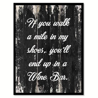 If You Walk A Mile In My Shoes You'll End Up In A Wine Bar Saying Canvas Print Picture Frame Home Decor Wall Art