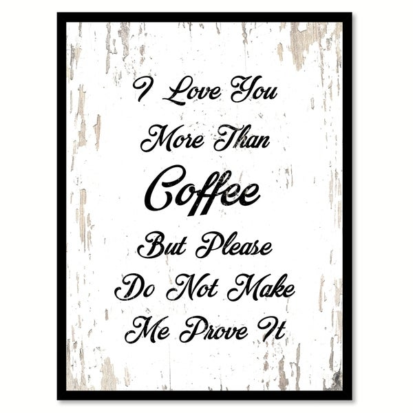 I Love You More Than Coffee But Please Don\'t Make Me Prove It Saying ...
