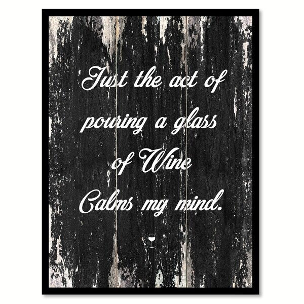Just The Act Of Pouring A Glass Of Wine Calms My Mind Saying Canvas Print Picture Frame Home Decor Wall Art