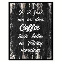 Is It Just Me Or Does Coffee Taste Better On Friday Mornings Saying Canvas Print Picture Frame Home Decor Wall Art