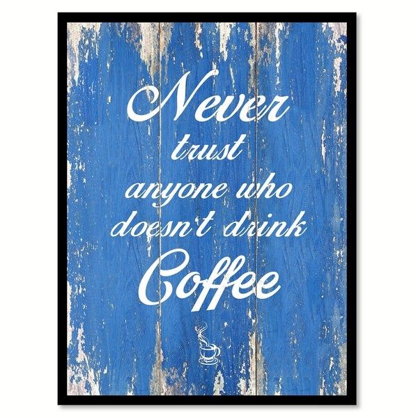 Never Trust Anyone Who Doesn't Drink Coffee Saying Canvas Print Picture Frame Home Decor Wall Art
