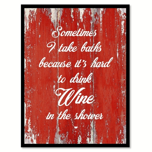 Sometimes I Take Baths Because It's Hard To Drink Wine In The Shower Saying Canvas Print Picture Frame Home Decor Wall Art