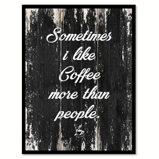 Sometimes I Like Coffee More Than People Saying Canvas Print Picture Frame Home Decor Wall Art