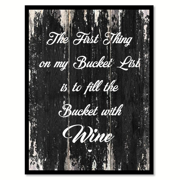 The First Thing On My Bucket List Is To Fill The Bucket With Wine Saying Canvas Print Picture Frame Home Decor Wall Art