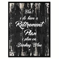Yes I Do Have A Retirenment Plan I Plan On Drinking Wine Saying Canvas Print Picture Frame Home Decor Wall Art