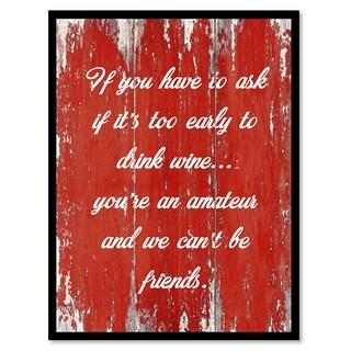 If You Have To Ask If It's Too Early To Drink Wine Saying Canvas Print Picture Frame Home Decor Wall Art