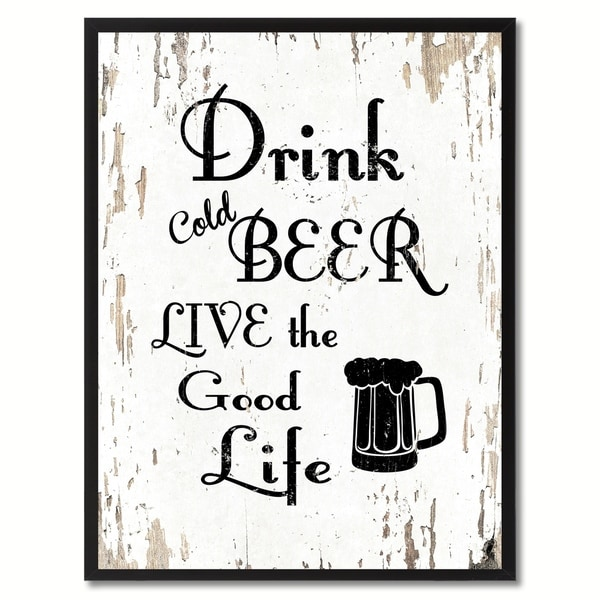 Shop Drink Cold Beer Live The Good Life Saying Canvas Print Picture ...
