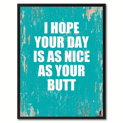 I Hope Your Day Is As Nice As Your Butt Saying Canvas Print Picture Frame Home Decor Wall Art Gifts