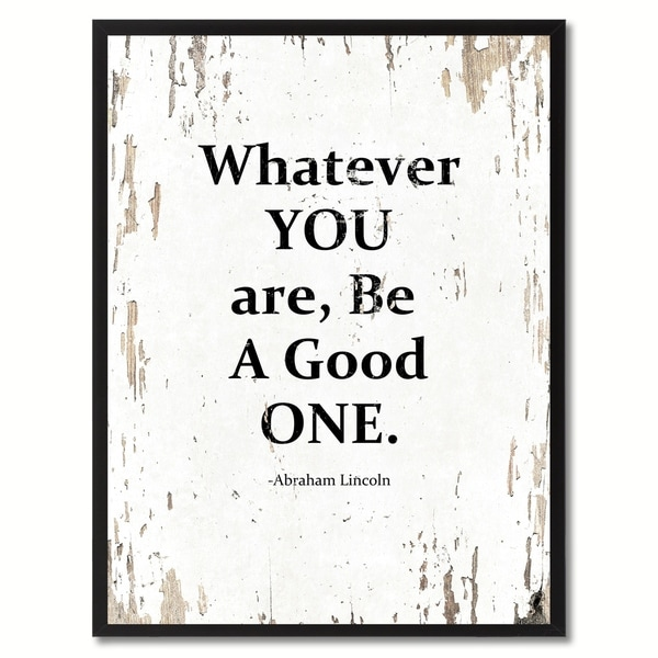 Lincoln Quote Whatever You Are Be A Good One: Shop Whatever You Are, Be A Good One Abraham Lincoln