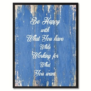 Be Happy With What You Have While Working For What You Want Motivation Saying Canvas Print Picture Frame Home Decor Wall Art