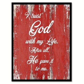 I Trust God With My Life After All, He Gave It To Me Canvas Print Picture Frame Home Decor Wall Art