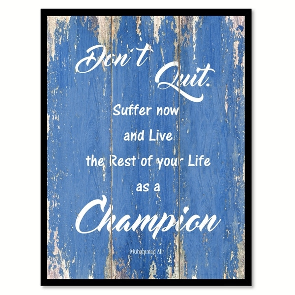 Don\'t Quit Suffer Now And Live The Rest Of Your Life Muhammad Ali ...