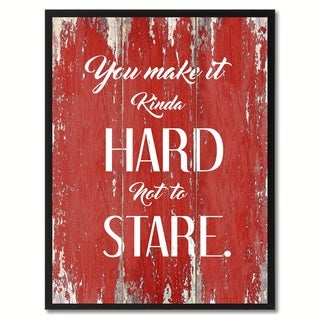 You Make It Kinda Hard Not To Stare Inspirational Saying Canvas Print Picture Frame Home Decor Wall Art Gift Ideas