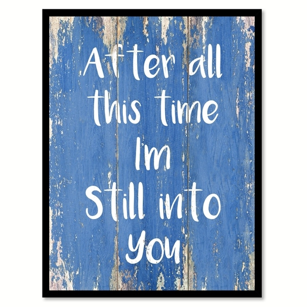 Shop After All This Time I'm Still Into You Happy Love Quote Saying Classy Love Quote Picture Frames