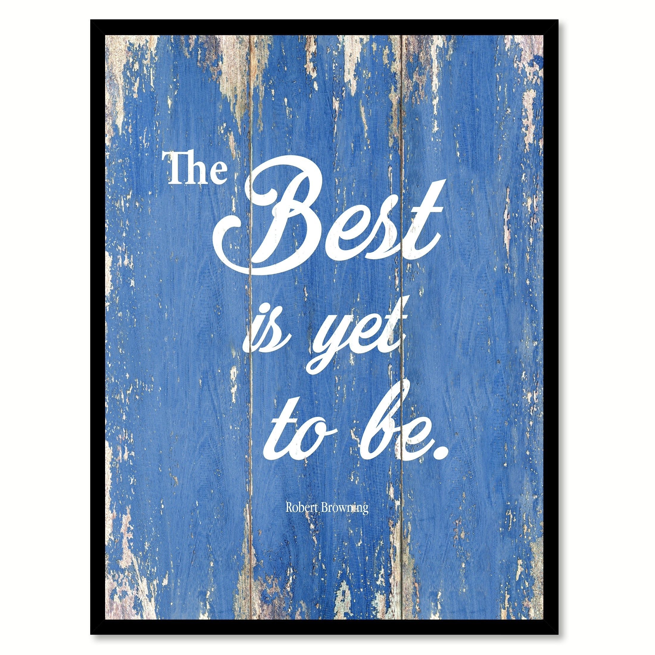The Best Is Yet To Be Robert Browning Motivation Quote Sa...