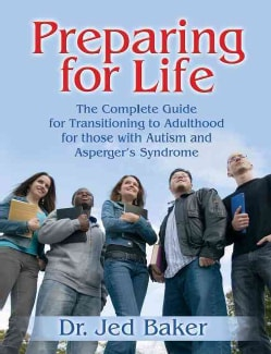 Preparing for Life: The Complete Guide for Transitioning to Adulthood for Those With Autism And Asperger's Syndrome (Paperback)