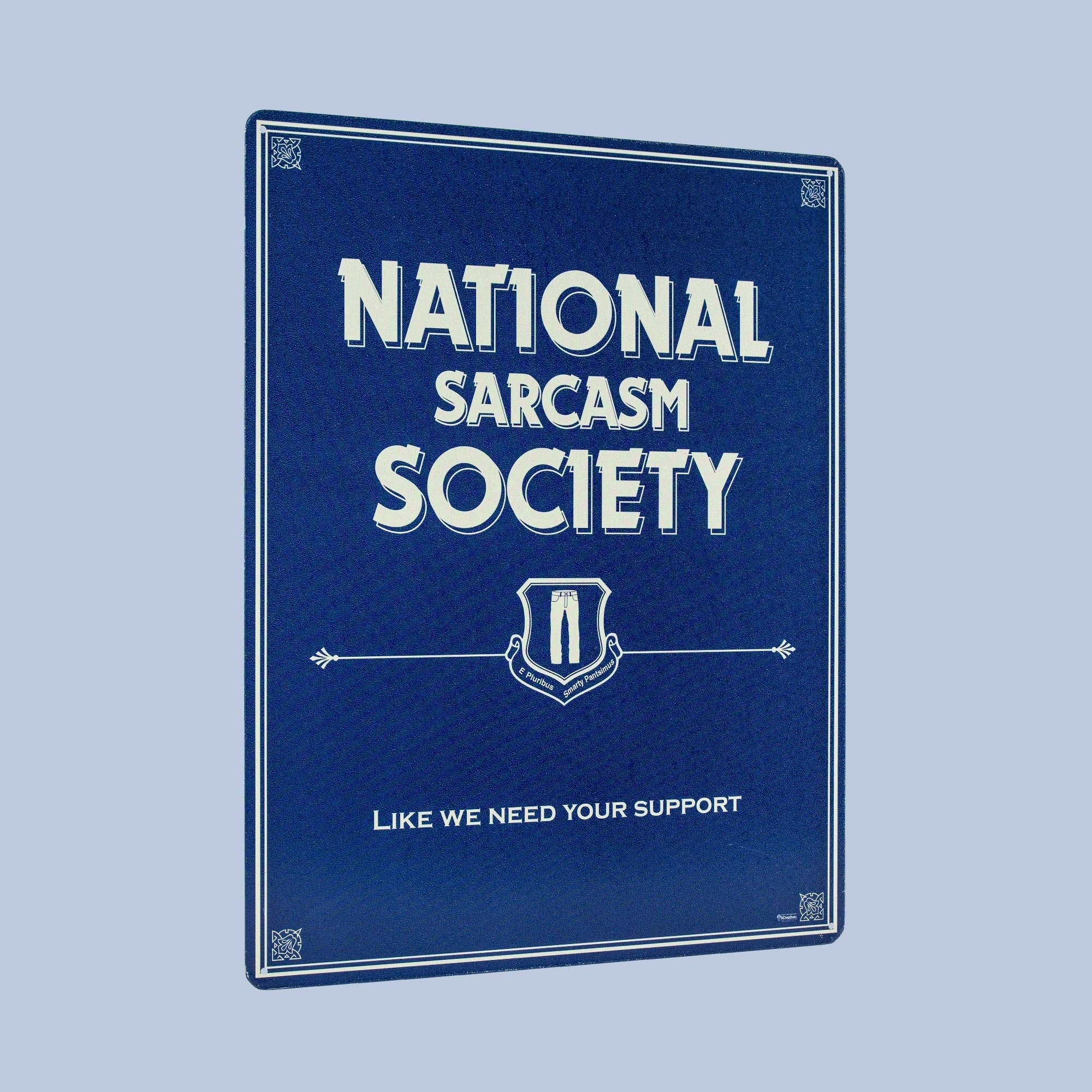 National Sarcasm Society`Like We need Your Support-Metal Sign`New-/>Free To US