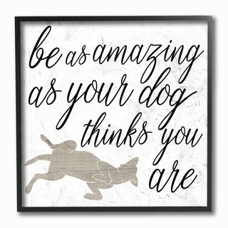 Be Amazing As Your Dog Thinks Framed Giclee Texture Art