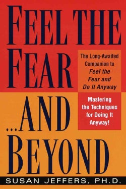 Feel the Fear...and Beyond: Mastering the Techniques for Doing It Anyway (Paperback)