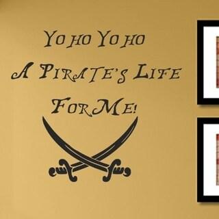 Yo ho Yo ho A Pirate's Life for me! Vinyl Wall Decals 22 x 27