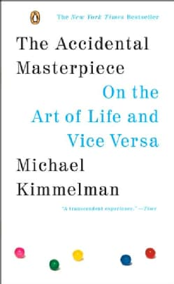 The Accidental Masterpiece: On the Art of Life and Vice Versa (Paperback)