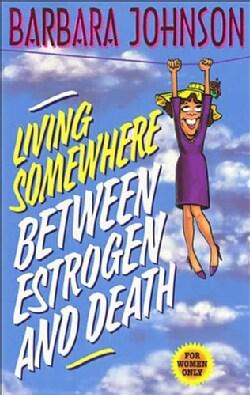 Living Somewhere Between Estrogen and Death (Paperback)