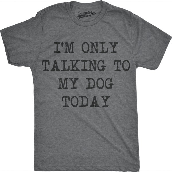 5534df5c0f Shop Mens Only Talking To My Dog Today Funny Shirts Dog Lovers Novelty Cool  T shirt - On Sale - Free Shipping On Orders Over $45 - Overstock - 18534448