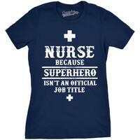Womens Nurse Because Superhero Isn't An Official Title T shirt