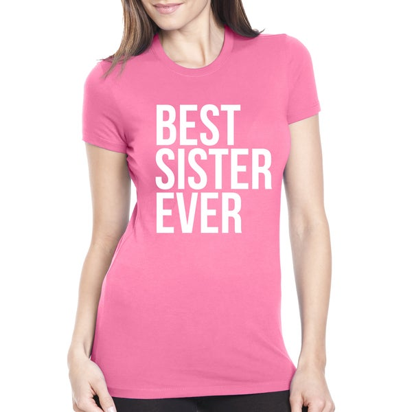 fb0e497a8 Shop Women's Best Sister Ever T Shirt Funny Siblings Tee Sisters Shirt - On  Sale - Free Shipping On Orders Over $45 - Overstock.com - 18654890