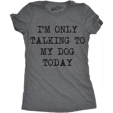 Womens Only Talking To My Dog Today T shirt